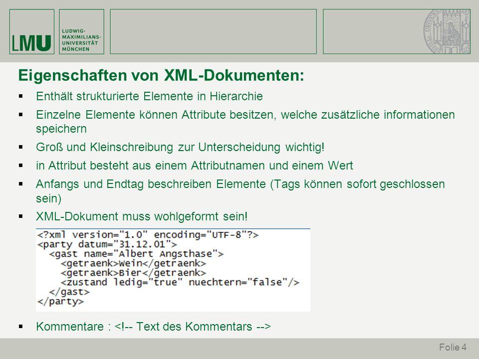 Eigenschaften von XML-Dokumenten: Enthält strukturierte Elemente in Hierarchie Einzelne Elemente können Attribute besitzen, welche zusätzliche informa