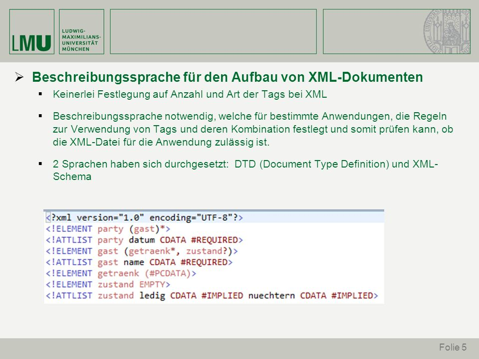 Beschreibungssprache für den Aufbau von XML-Dokumenten Keinerlei Festlegung auf Anzahl und Art der Tags bei XML Beschreibungssprache notwendig, welche