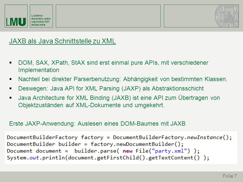 JAXB als Java Schnittstelle zu XML DOM, SAX, XPath, StAX sind erst einmal pure APIs, mit verschiedener Implementation Nachteil bei direkter Parserbenu