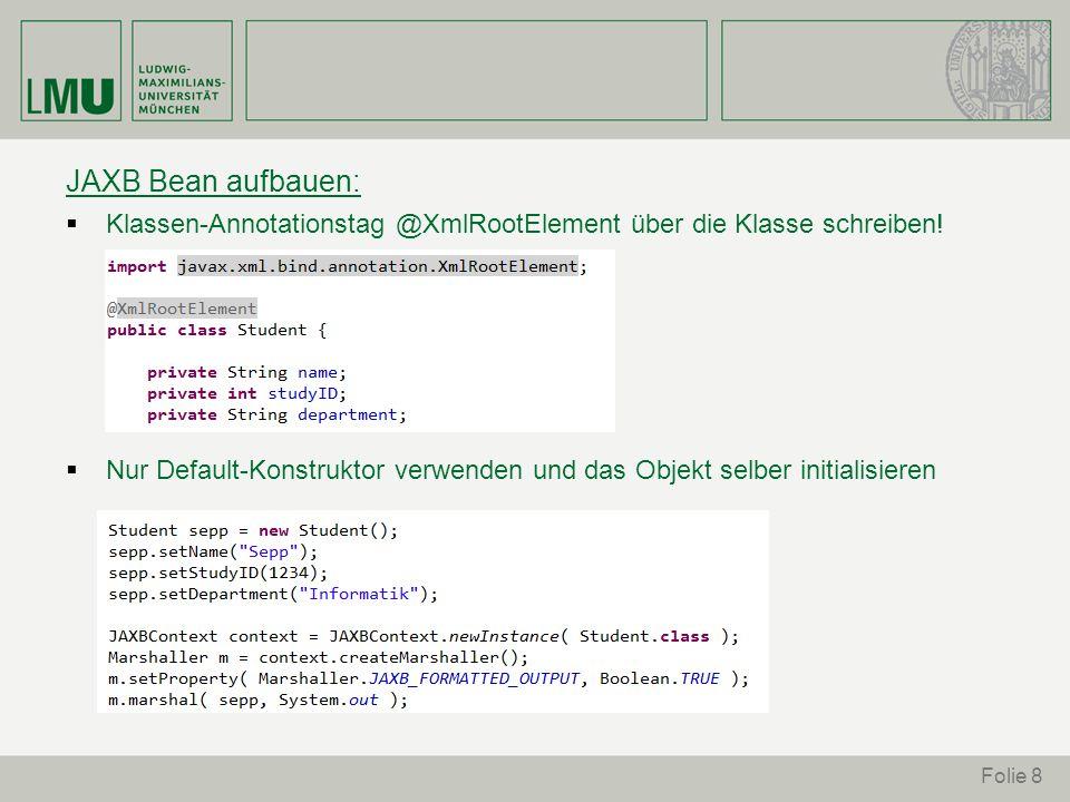 JAXB Bean aufbauen: Klassen-Annotationstag @XmlRootElement über die Klasse schreiben! Nur Default-Konstruktor verwenden und das Objekt selber initiali