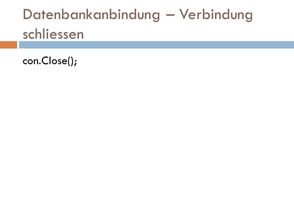 Datenbankanbindung – Verbindung schliessen con.Close();