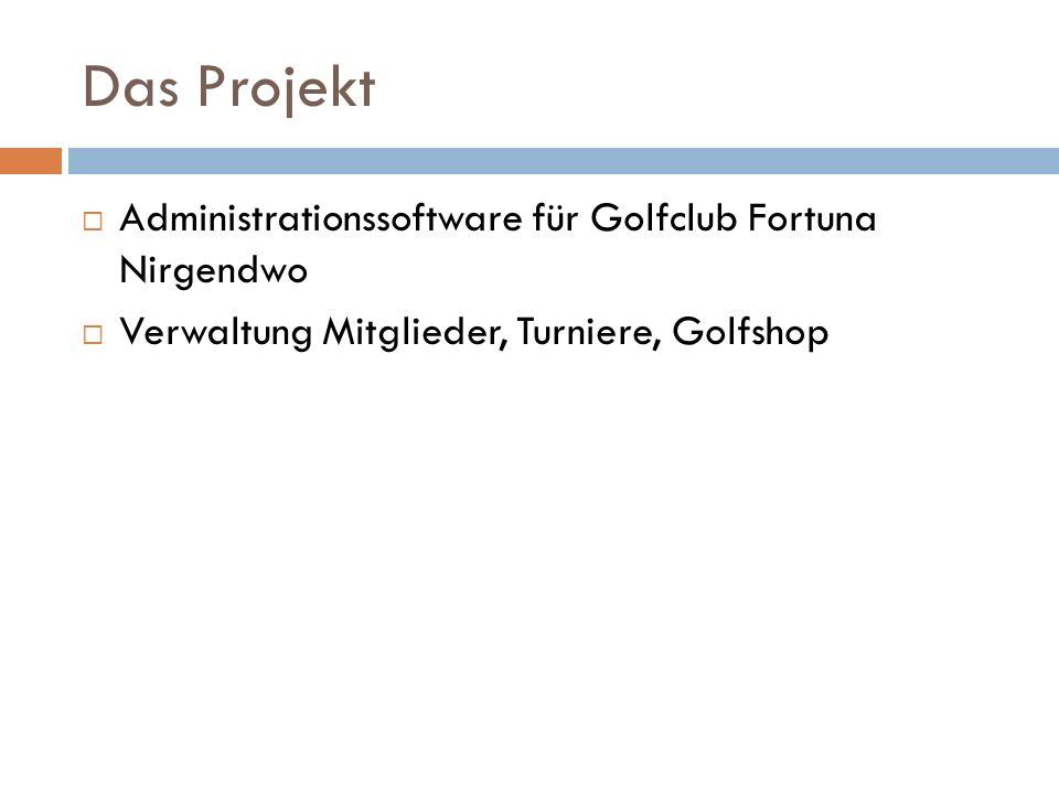 Das Projekt Administrationssoftware für Golfclub Fortuna Nirgendwo Verwaltung Mitglieder, Turniere, Golfshop
