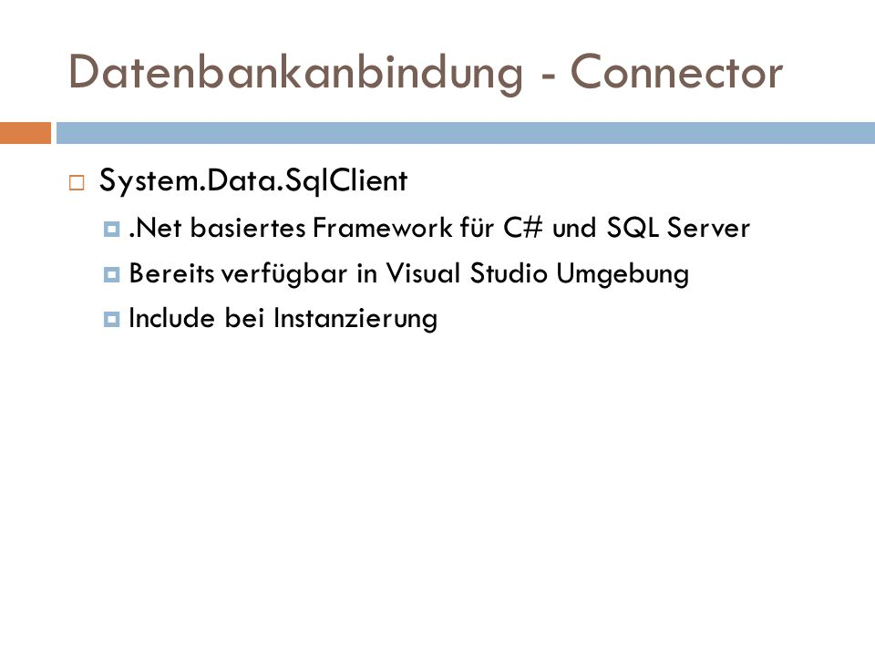 Datenbankanbindung - Connector System.Data.SqlClient.Net basiertes Framework für C# und SQL Server Bereits verfügbar in Visual Studio Umgebung Include