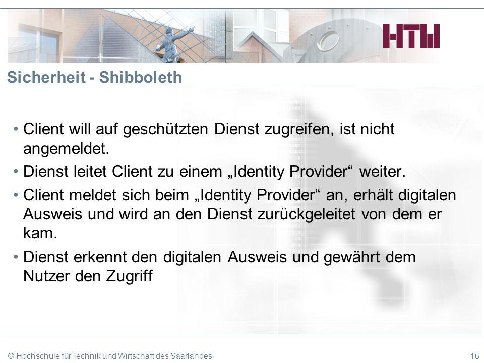 Sicherheit - Shibboleth Client will auf geschützten Dienst zugreifen, ist nicht angemeldet. Dienst leitet Client zu einem Identity Provider weiter. Cl