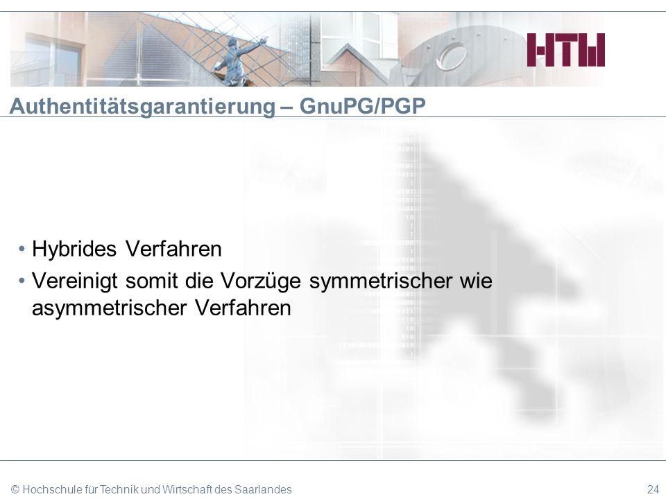Authentitätsgarantierung – GnuPG/PGP Hybrides Verfahren Vereinigt somit die Vorzüge symmetrischer wie asymmetrischer Verfahren © Hochschule für Techni