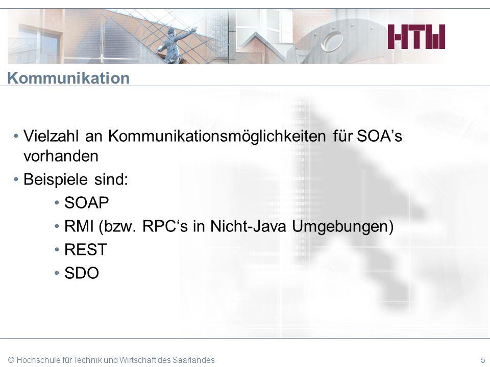 Kommunikation Vielzahl an Kommunikationsmöglichkeiten für SOAs vorhanden Beispiele sind: SOAP RMI (bzw. RPCs in Nicht-Java Umgebungen) REST SDO © Hoch