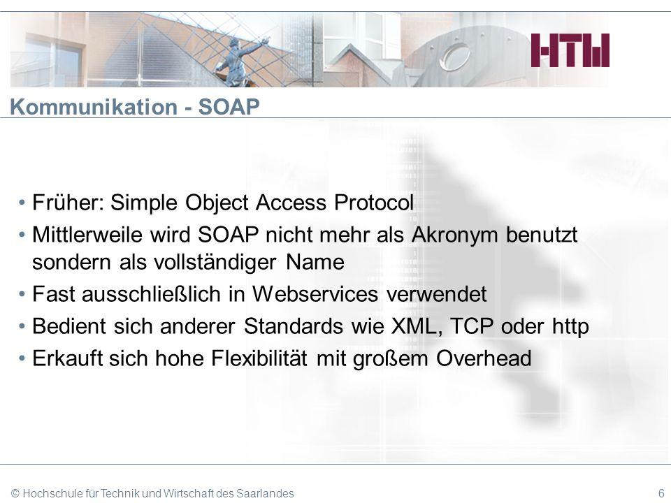 Kommunikation - SOAP Früher: Simple Object Access Protocol Mittlerweile wird SOAP nicht mehr als Akronym benutzt sondern als vollständiger Name Fast a