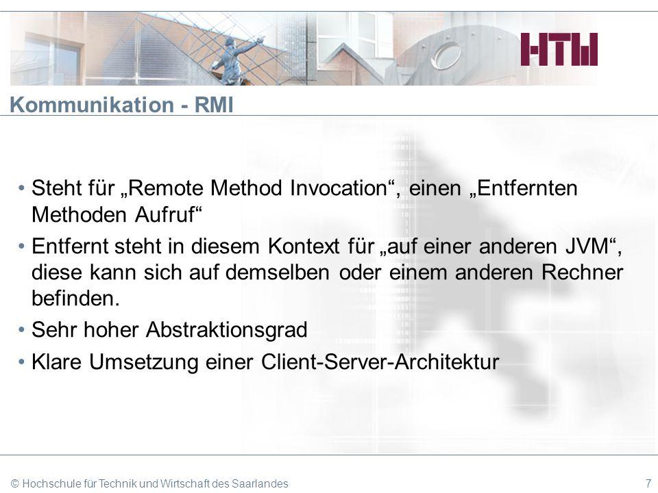 Kommunikation - RMI Steht für Remote Method Invocation, einen Entfernten Methoden Aufruf Entfernt steht in diesem Kontext für auf einer anderen JVM, d