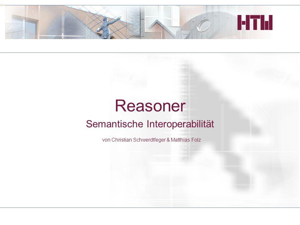 HTW Reasoner Semantische Interoperabilität von Christian Schwerdtfeger & Matthias Folz