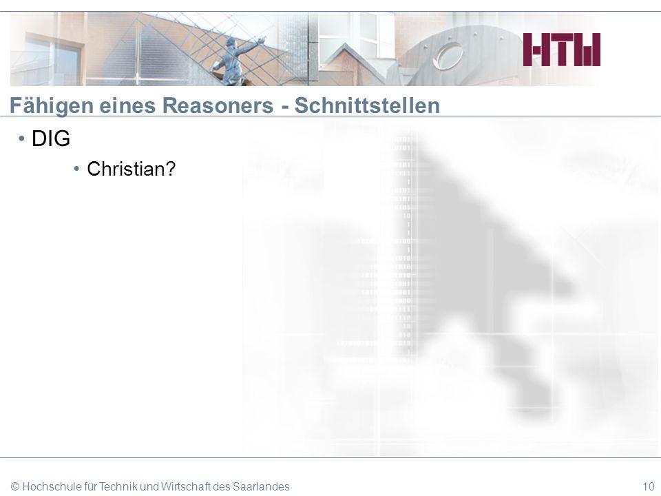 Fähigen eines Reasoners - Schnittstellen DIG Christian? © Hochschule für Technik und Wirtschaft des Saarlandes10