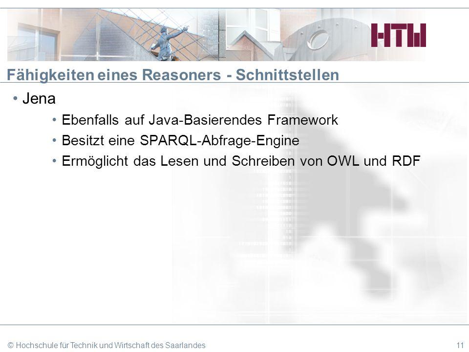 Fähigkeiten eines Reasoners - Schnittstellen Jena Ebenfalls auf Java-Basierendes Framework Besitzt eine SPARQL-Abfrage-Engine Ermöglicht das Lesen und