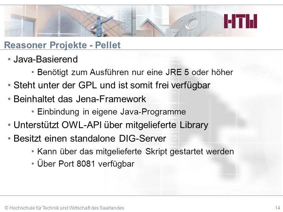 Reasoner Projekte - Pellet Java-Basierend Benötigt zum Ausführen nur eine JRE 5 oder höher Steht unter der GPL und ist somit frei verfügbar Beinhaltet