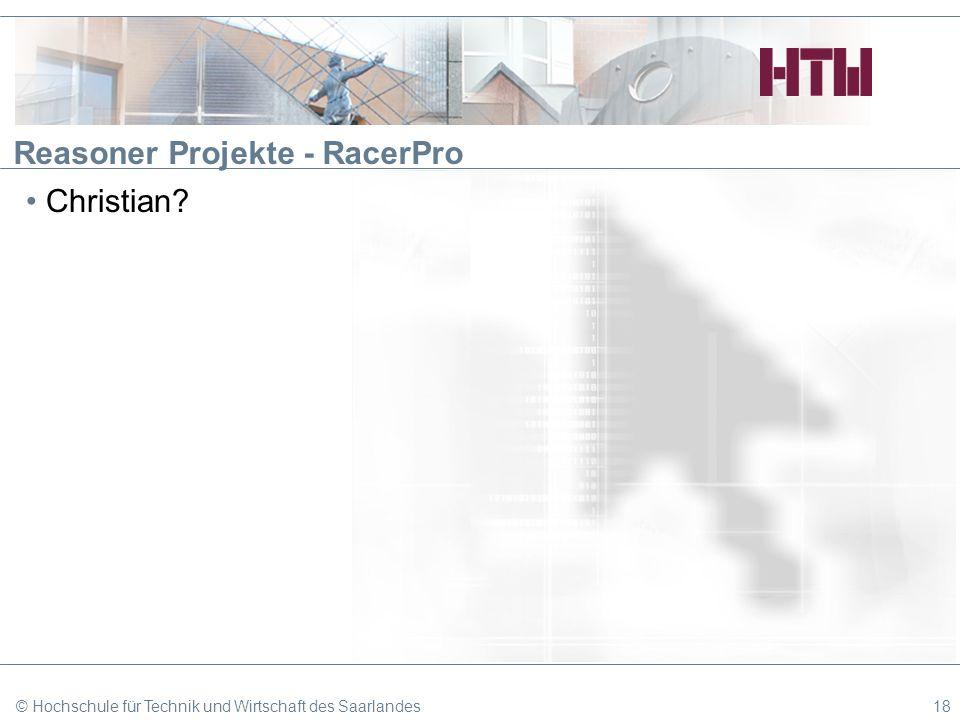 Reasoner Projekte - RacerPro Christian? © Hochschule für Technik und Wirtschaft des Saarlandes18