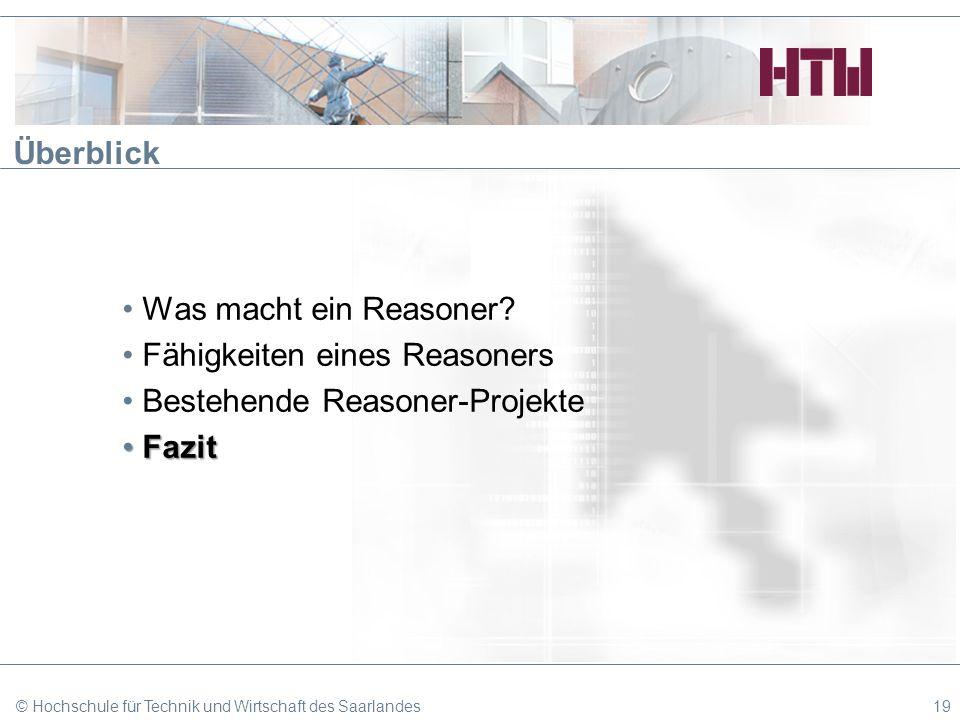 © Hochschule für Technik und Wirtschaft des Saarlandes19 Überblick Was macht ein Reasoner? Fähigkeiten eines Reasoners Bestehende Reasoner-Projekte Fa