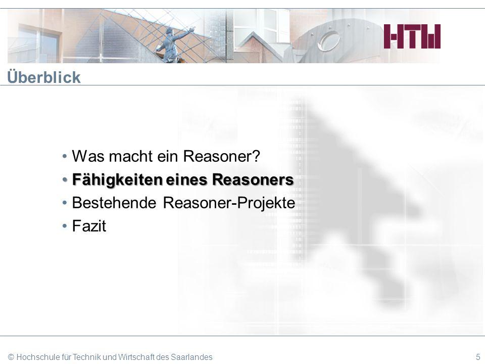 5 Überblick Was macht ein Reasoner? Fähigkeiten eines ReasonersFähigkeiten eines Reasoners Bestehende Reasoner-Projekte Fazit