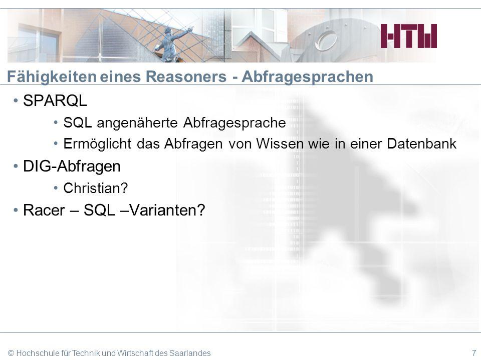 Fähigkeiten eines Reasoners - Abfragesprachen SPARQL SQL angenäherte Abfragesprache Ermöglicht das Abfragen von Wissen wie in einer Datenbank DIG-Abfr