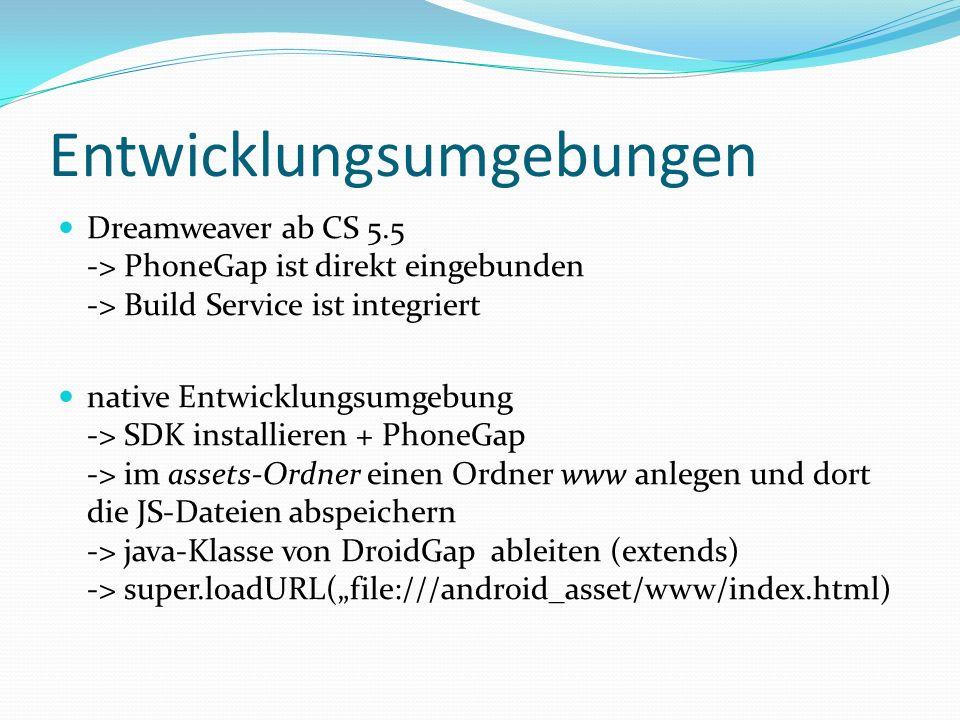 Entwicklungsumgebungen Dreamweaver ab CS 5.5 -> PhoneGap ist direkt eingebunden -> Build Service ist integriert native Entwicklungsumgebung -> SDK ins