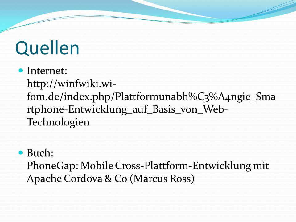 Quellen Internet: http://winfwiki.wi- fom.de/index.php/Plattformunabh%C3%A4ngie_Sma rtphone-Entwicklung_auf_Basis_von_Web- Technologien Buch: PhoneGap