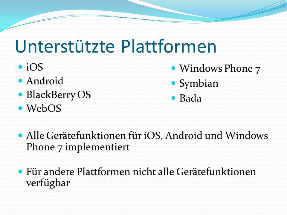 Unterstützte Plattformen iOS Android BlackBerry OS WebOS Alle Gerätefunktionen für iOS, Android und Windows Phone 7 implementiert Für andere Plattform