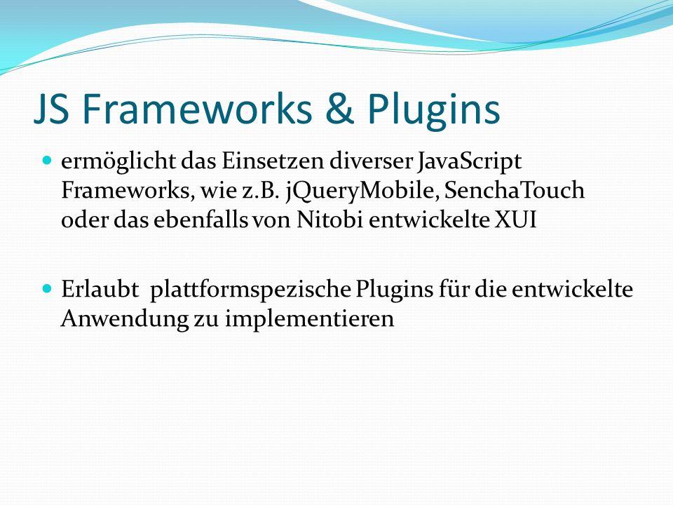 JS Frameworks & Plugins ermöglicht das Einsetzen diverser JavaScript Frameworks, wie z.B. jQueryMobile, SenchaTouch oder das ebenfalls von Nitobi entw