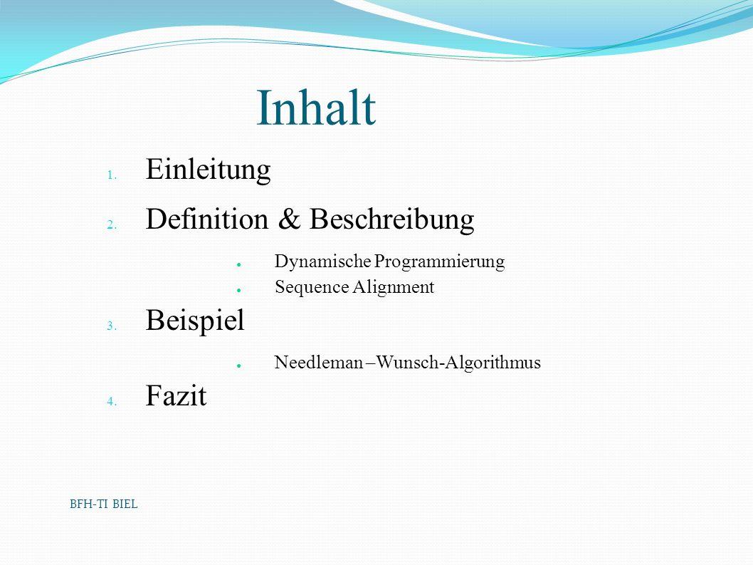 BFH-TI BIEL Inhalt 1. Einleitung 2. Definition & Beschreibung Dynamische Programmierung Sequence Alignment 3. Beispiel Needleman –Wunsch-Algorithmus 4