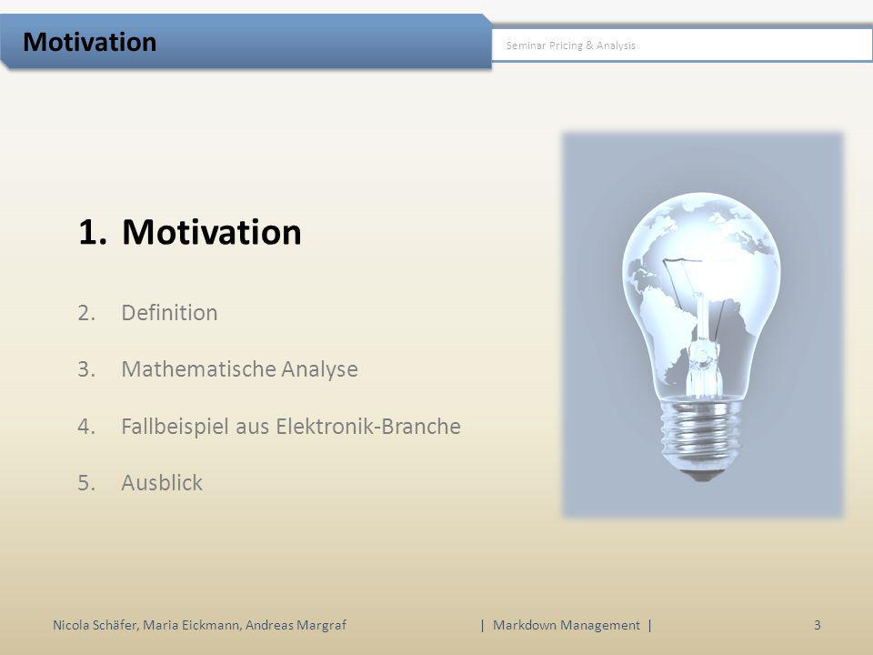 1.Motivation 2.Definition 3.Mathematische Analyse 4.Fallbeispiel aus Elektronik-Branche 5.Ausblick Nicola Schäfer, Maria Eickmann, Andreas Margraf3 |