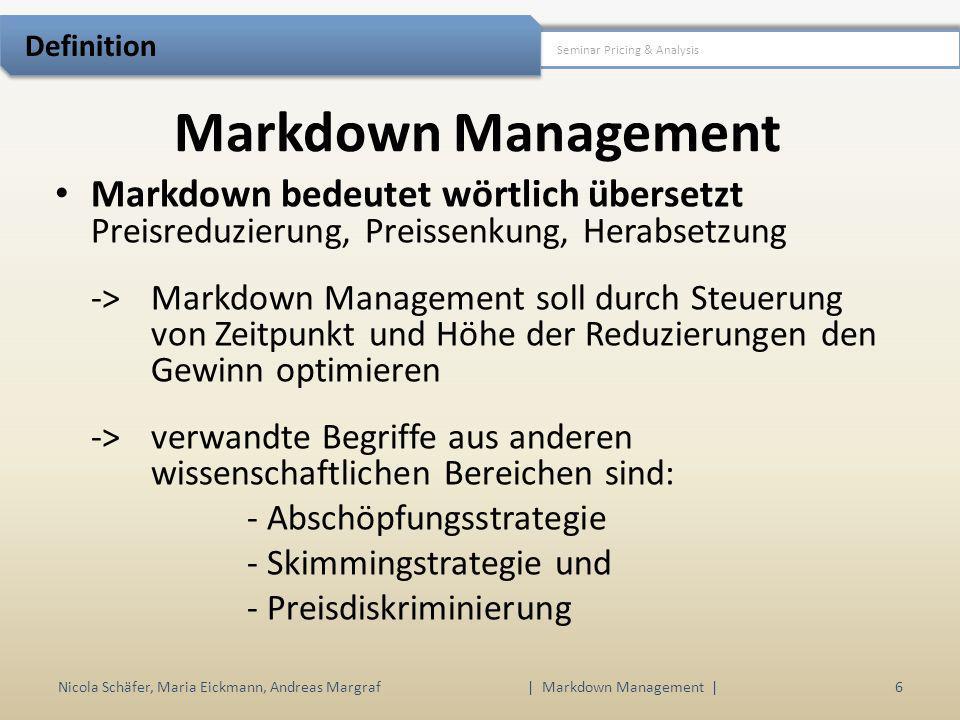 Markdown Management Nicola Schäfer, Maria Eickmann, Andreas Margraf | Markdown Management | 6 Seminar Pricing & Analysis Definition Markdown bedeutet