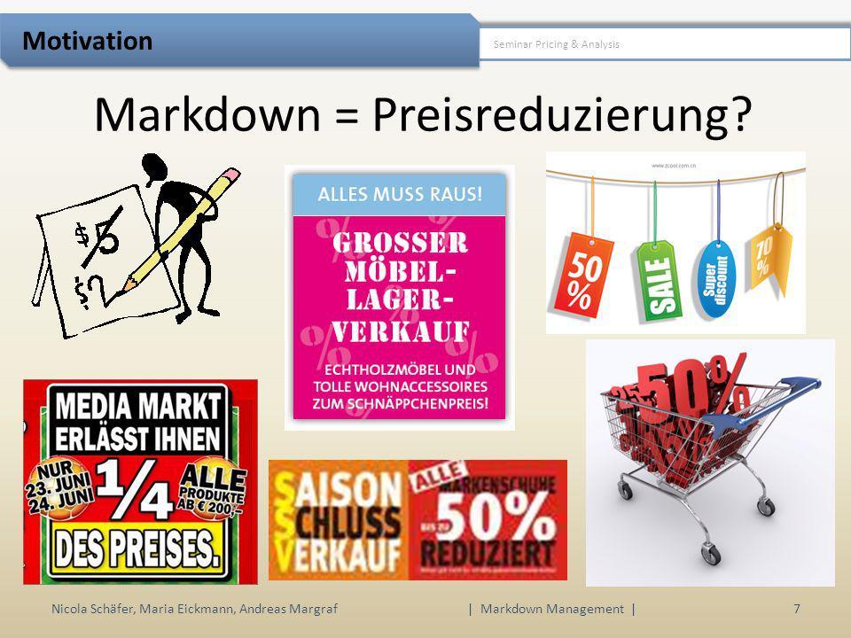 Nicola Schäfer, Maria Eickmann, Andreas Margraf | Markdown Management | 7 Seminar Pricing & Analysis Motivation Markdown = Preisreduzierung?