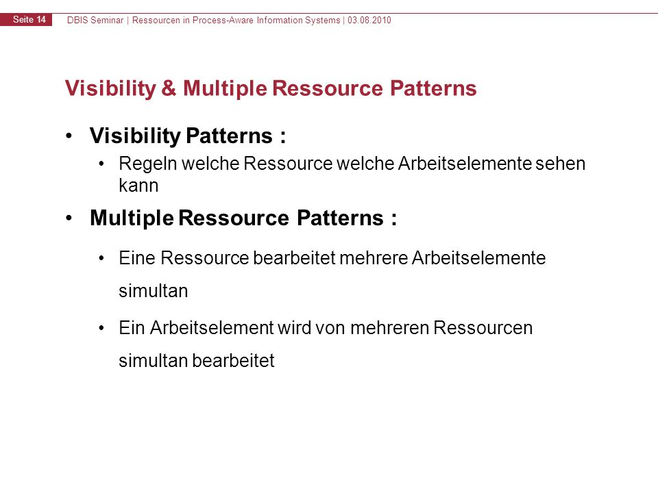DBIS Seminar | Ressourcen in Process-Aware Information Systems | 03.08.2010 Seite 14 Visibility & Multiple Ressource Patterns Visibility Patterns : Re