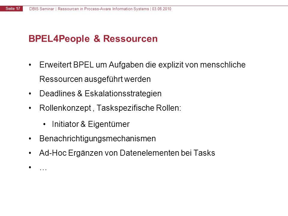 DBIS Seminar | Ressourcen in Process-Aware Information Systems | 03.08.2010 Seite 17 BPEL4People & Ressourcen Erweitert BPEL um Aufgaben die explizit