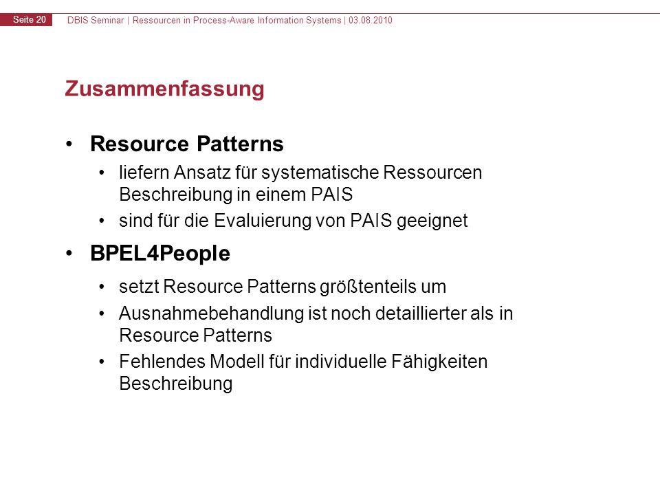 DBIS Seminar | Ressourcen in Process-Aware Information Systems | 03.08.2010 Seite 20 Zusammenfassung Resource Patterns liefern Ansatz für systematisch