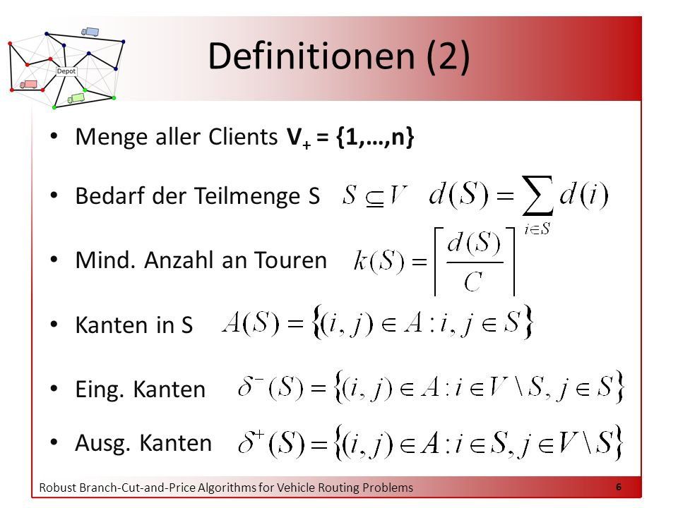 Robust Branch-Cut-and-Price Algorithms for Vehicle Routing Problems 17 AGENDA Einleitung Problem Definitionen & Formulierungen Robust Branch-Cut-and-Price Algorithm Ergebnisse Fazit