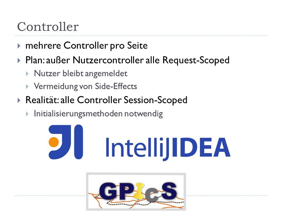 Controller mehrere Controller pro Seite Plan: außer Nutzercontroller alle Request-Scoped Nutzer bleibt angemeldet Vermeidung von Side-Effects Realität: alle Controller Session-Scoped Initialisierungsmethoden notwendig