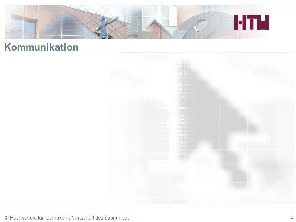 Kommunikation © Hochschule für Technik und Wirtschaft des Saarlandes4