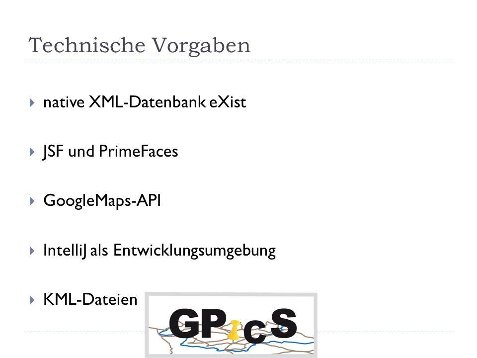 Technische Vorgaben native XML-Datenbank eXist JSF und PrimeFaces GoogleMaps-API IntelliJ als Entwicklungsumgebung KML-Dateien