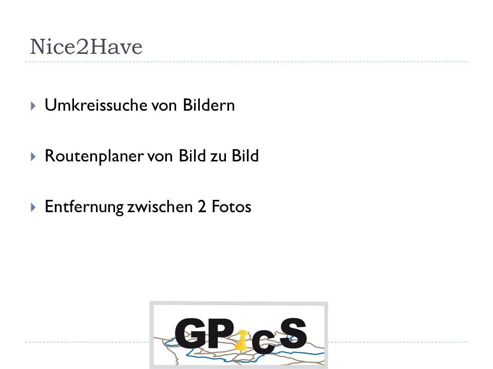 Nice2Have Umkreissuche von Bildern Routenplaner von Bild zu Bild Entfernung zwischen 2 Fotos