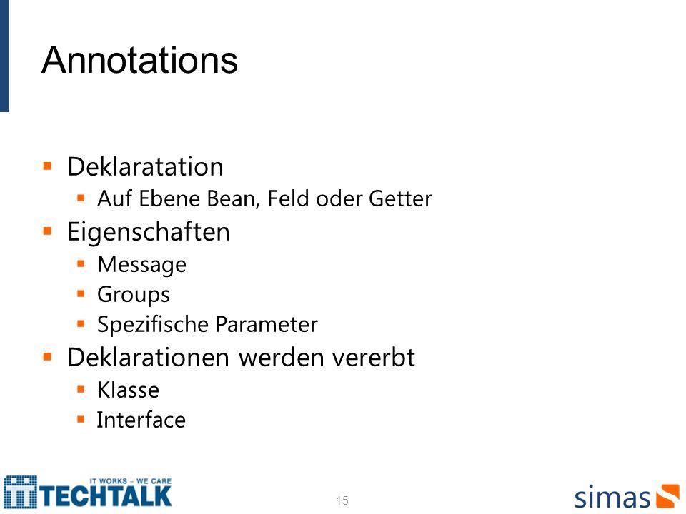 Annotations Deklaratation Auf Ebene Bean, Feld oder Getter Eigenschaften Message Groups Spezifische Parameter Deklarationen werden vererbt Klasse Interface 15