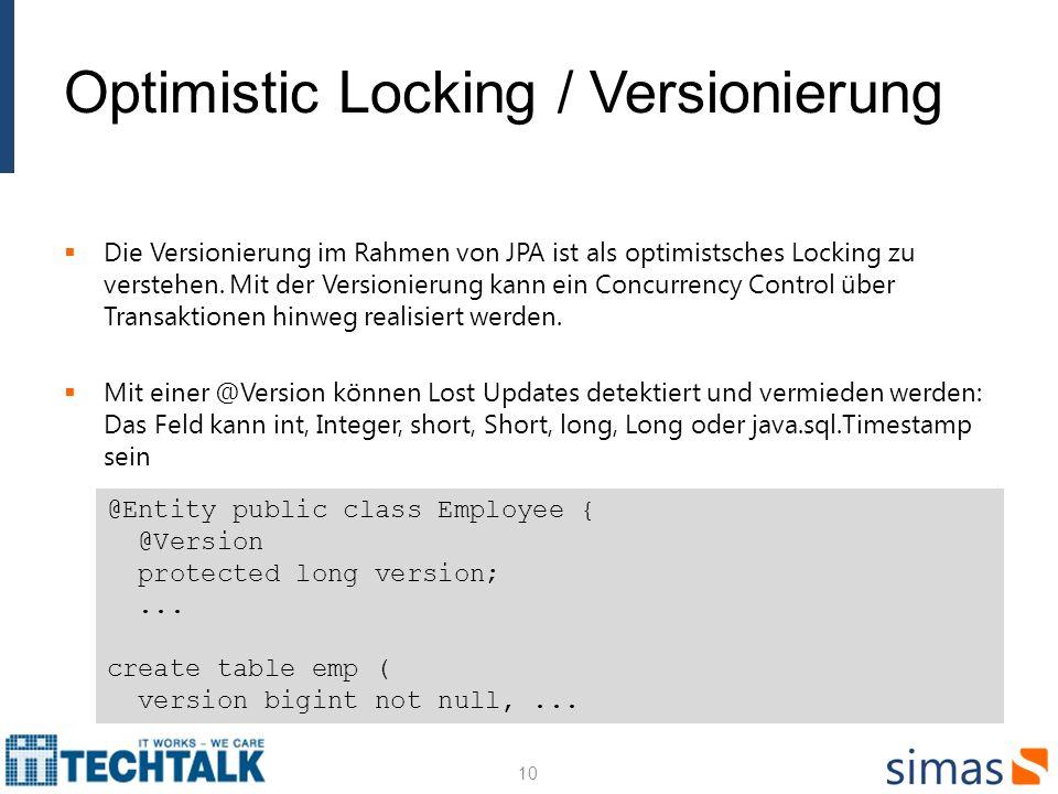 Optimistic Locking / Versionierung Die Versionierung im Rahmen von JPA ist als optimistsches Locking zu verstehen. Mit der Versionierung kann ein Conc