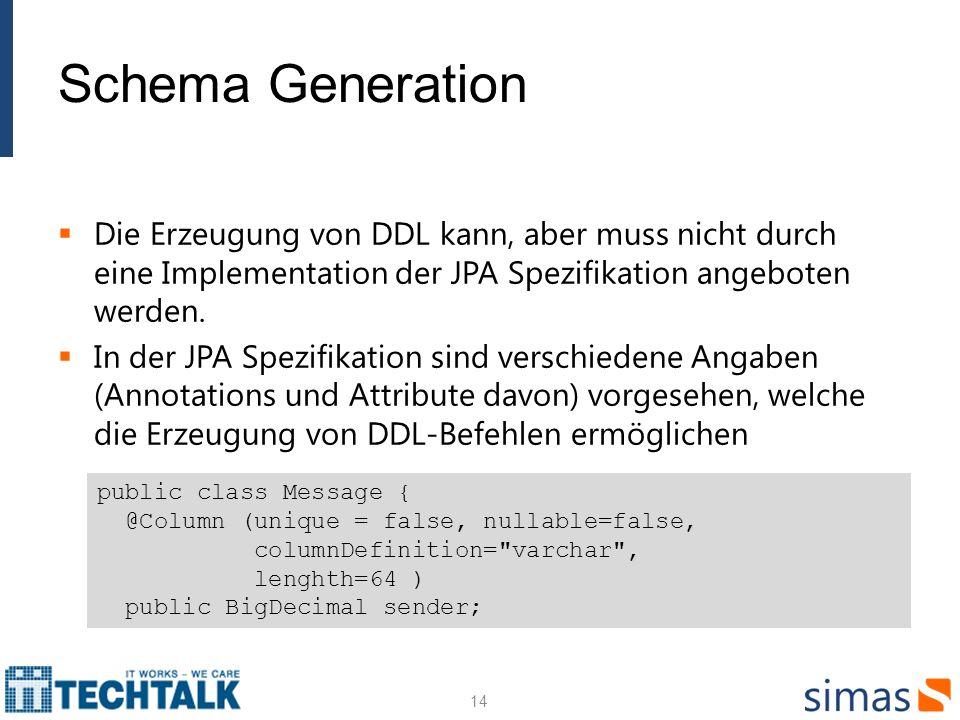Schema Generation Die Erzeugung von DDL kann, aber muss nicht durch eine Implementation der JPA Spezifikation angeboten werden.