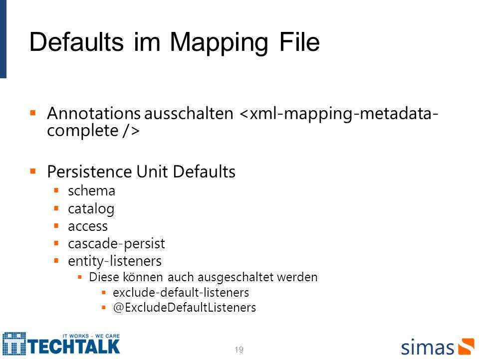 Defaults im Mapping File Annotations ausschalten Persistence Unit Defaults schema catalog access cascade-persist entity-listeners Diese können auch ausgeschaltet werden exclude-default-listeners @ExcludeDefaultListeners 19