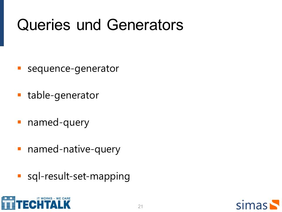Queries und Generators sequence-generator table-generator named-query named-native-query sql-result-set-mapping 21