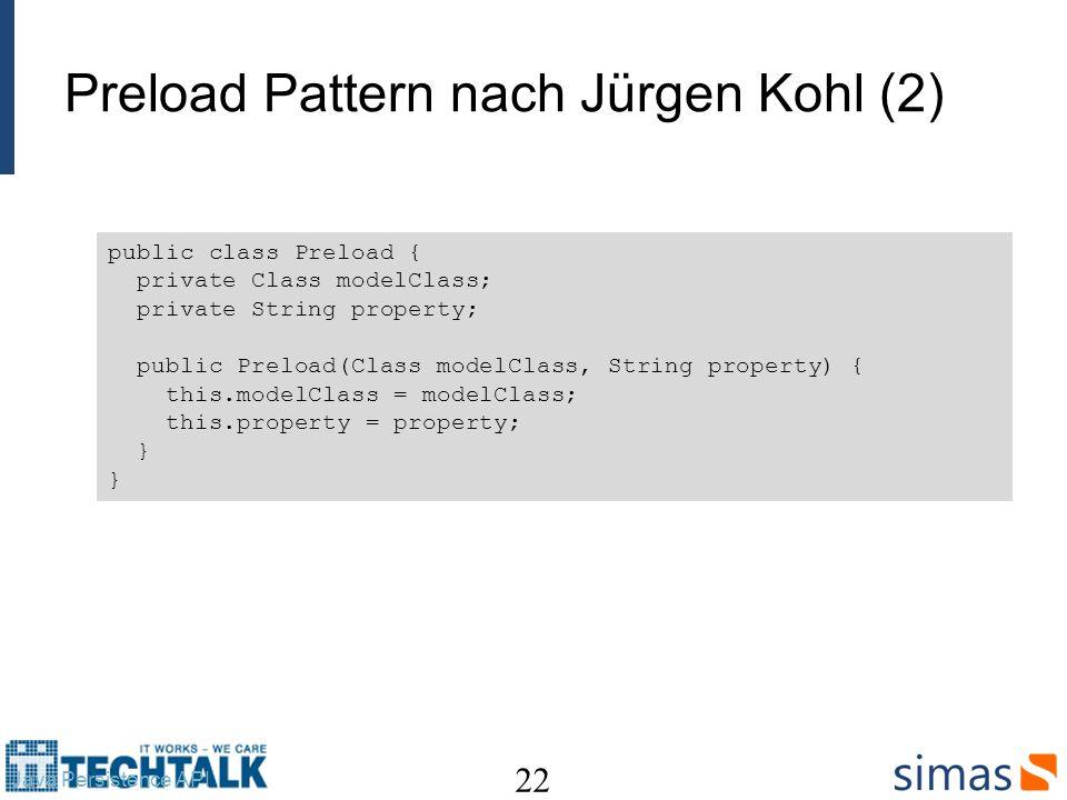 Preload Pattern nach Jürgen Kohl (2) 22 Java Persistence API public class Preload { private Class modelClass; private String property; public Preload(Class modelClass, String property) { this.modelClass = modelClass; this.property = property; } }