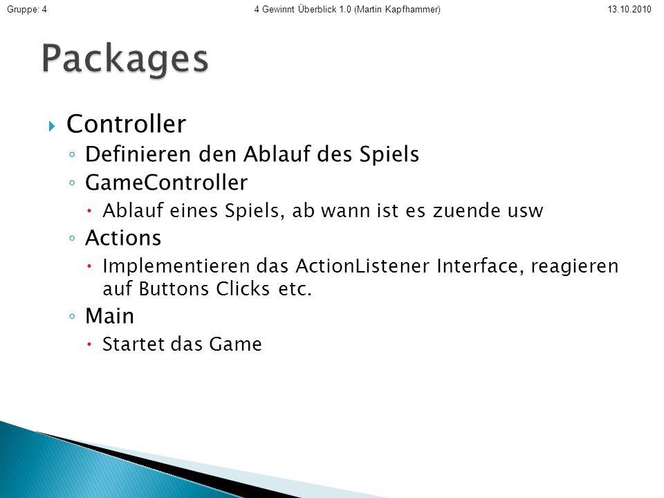 Controller Definieren den Ablauf des Spiels GameController Ablauf eines Spiels, ab wann ist es zuende usw Actions Implementieren das ActionListener Interface, reagieren auf Buttons Clicks etc.