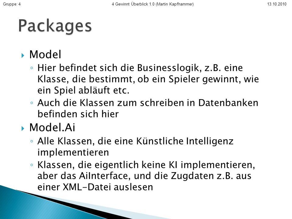 Model Hier befindet sich die Businesslogik, z.B. eine Klasse, die bestimmt, ob ein Spieler gewinnt, wie ein Spiel abläuft etc. Auch die Klassen zum sc