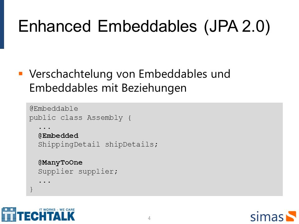 Zusammengesetzte Primärschlüssel 5 public class EmployeeId implements Serializable { protected String country; protected int id; } // Variante 1 @IdClass( EmployeeId.class ) @Entity public class Employee { @Id protected String country; @Id protected int id; } // Variante 2 @Entity public class Employee { @EmbeddedId public EmployeeId id; }