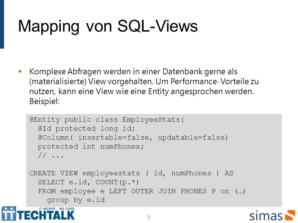 Mapping von SQL-Views Komplexe Abfragen werden in einer Datenbank gerne als (materialisierte) View vorgehalten. Um Performance-Vorteile zu nutzen, kan