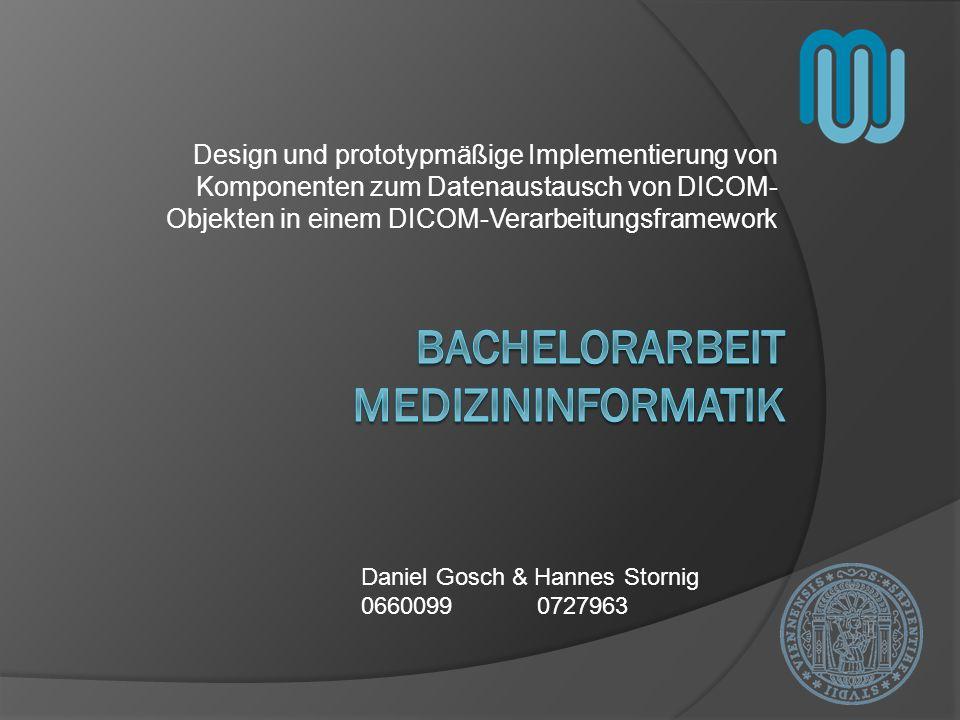 Design und prototypmäßige Implementierung von Komponenten zum Datenaustausch von DICOM- Objekten in einem DICOM-Verarbeitungsframework Daniel Gosch &