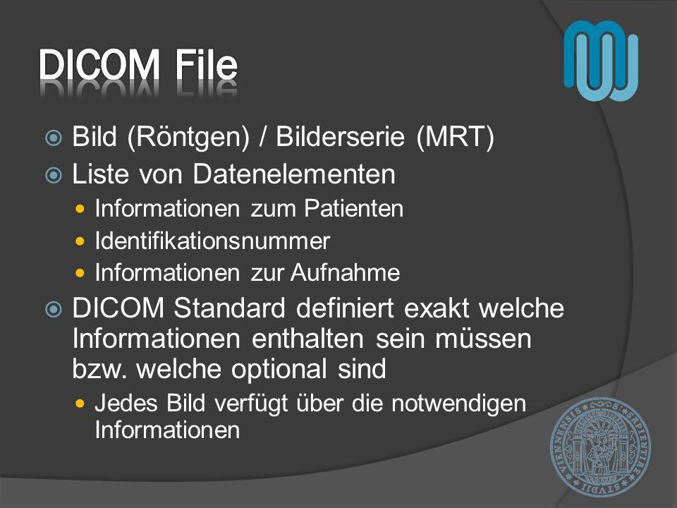 Bild (Röntgen) / Bilderserie (MRT) Liste von Datenelementen Informationen zum Patienten Identifikationsnummer Informationen zur Aufnahme DICOM Standar