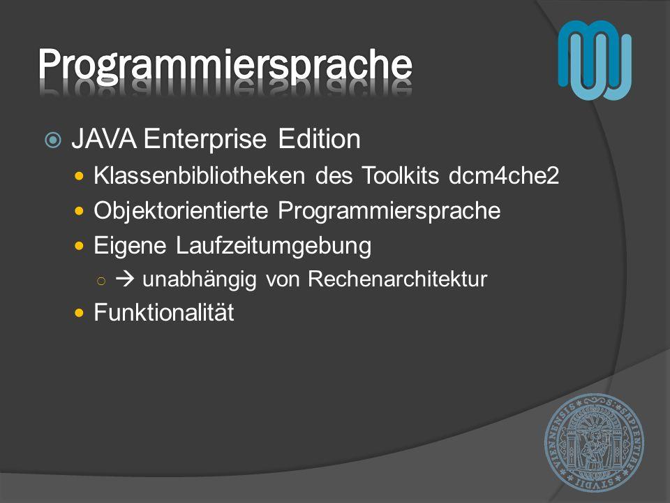 JAVA Enterprise Edition Klassenbibliotheken des Toolkits dcm4che2 Objektorientierte Programmiersprache Eigene Laufzeitumgebung unabhängig von Rechenar