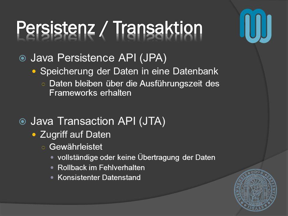 Java Persistence API (JPA) Speicherung der Daten in eine Datenbank Daten bleiben über die Ausführungszeit des Frameworks erhalten Java Transaction API